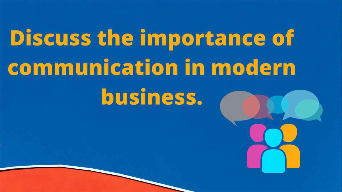 Discuss the importance of communication in modern business.